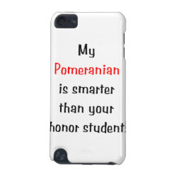 My Pomeranian is smarter... iPod Touch 5G Case