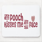 My POOCH Kisses Me On My FACE Mousepads