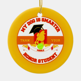My Poodle Is Smarter Ceramic Ornament