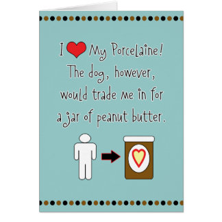 My Porcelaine Loves Peanut Butter Greeting Card
