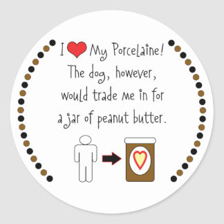 My Porcelaine Loves Peanut Butter Classic Round Sticker