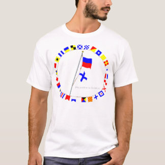 My position is doubtful.Signal Flag Hoist T-Shirt