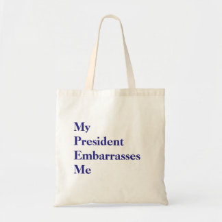 My President Embarrasses Me Tote Budget Tote Bag