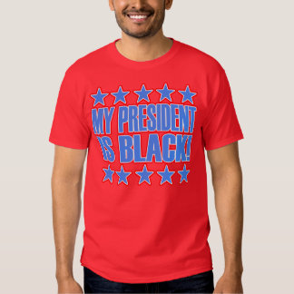 My President Is Black -- T-Shirt