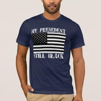 My President Still Black T-Shirt