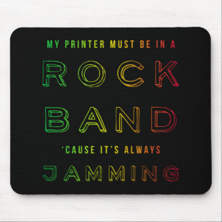 My Printer's In A Rock Band Mouse Pad
