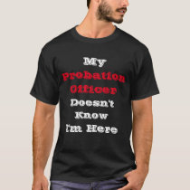 My Probation Officer Funny T-Shirt