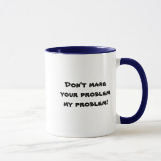 My Problem Mug