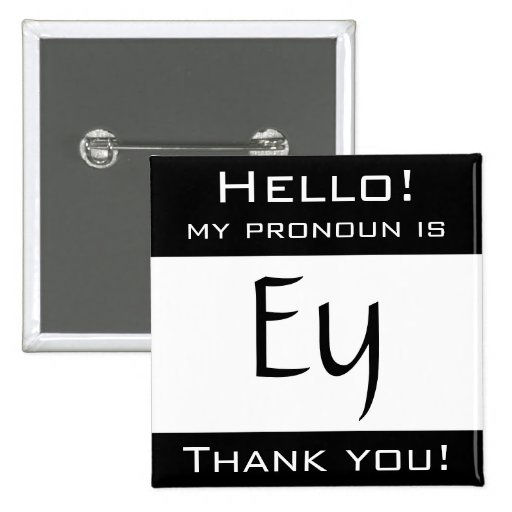 My pronoun is EY Buttons