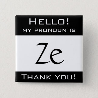 My pronoun is ZE Button