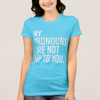 My pronouns are not up to you t shirt