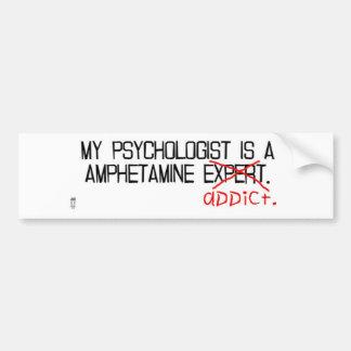 My psychologist is an addict. bumper sticker