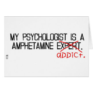 My psychologist is an addict. card