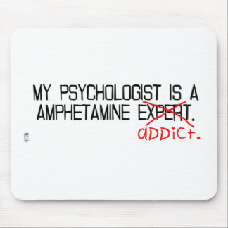 My psychologist is an addict. mouse pad