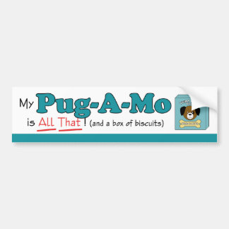 My Pug-A-Mo is All That! Bumper Sticker