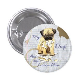 My Pug Ate My Lesson Plan Pinback Button
