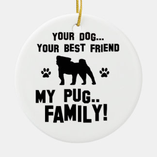 My Pug family, your dog just a best friend Double-Sided Ceramic Round Christmas Ornament