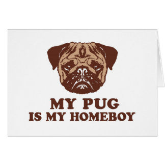 My Pug is my Homeboy Card