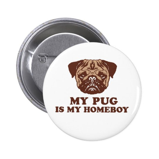 My Pug is my Homeboy Pinback Button