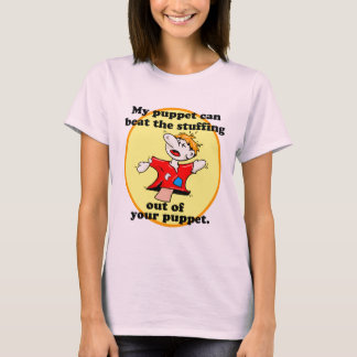 MY PUPPET CAN BEAT YOUR PUPPET T-Shirt