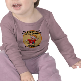 MY PUPPET CAN BEAT YOUR PUPPET TSHIRTS