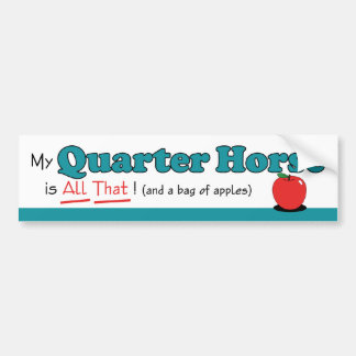 My Quarter Horse is All That! Funny Horse Bumper Sticker