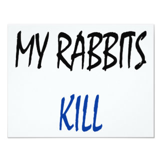 My Rabbits Kill 4.25x5.5 Paper Invitation Card