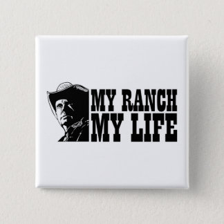 My ranch my life, gift for a farmer or rancher button