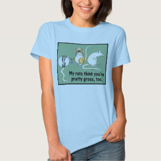 My Rats Think You're Gross Too Womens' T Tee Shirt