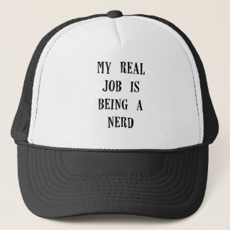 my real job is being a nerd.png trucker hat