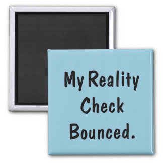 My reality check bounced 2 inch square magnet