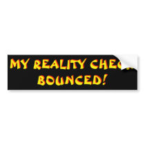 mY rEALITY cHECK bOUNCED Black Background Bumper Sticker
