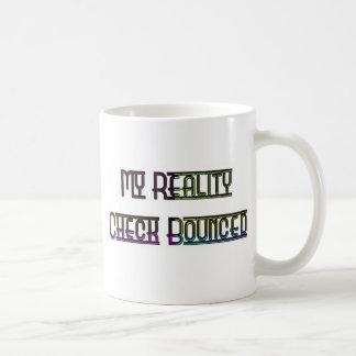 My Reality Check Bounced Coffee Mugs