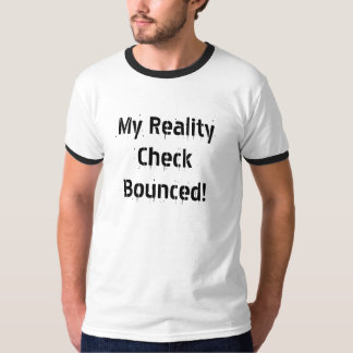 My Reality Check Bounced! T Shirt