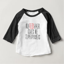 My Red Hair Gives Me Superpowers Baby T-Shirt