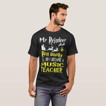 Halloween Themed My Reindeer Ran Away I Became Music Teacher Tshirt