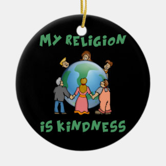 My Religion is Kindness Ceramic Ornament