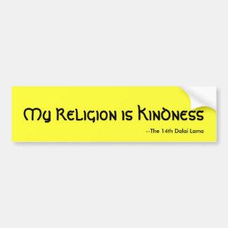 My Religion is Kindness, --The 14th Dalai Lama Bumper Sticker