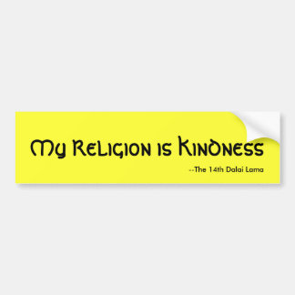My Religion is Kindness, --The 14th Dalai Lama Car Bumper Sticker