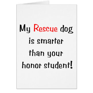 My Rescue Dog is Smarter Than Your Honor Student Card