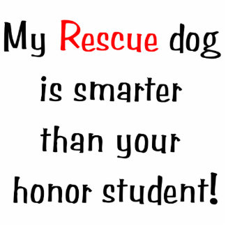 My Rescue Dog is Smarter Than Your Honor Student Cutout