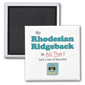My Rhodesian Ridgeback is All That! 2 Inch Square Magnet