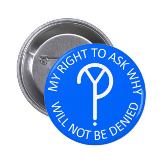 My Right to Ask Why Button- White on Blue Pinback Button