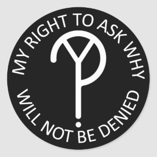 My Right To Ask Why Round Sticker- White Font Classic Round Sticker