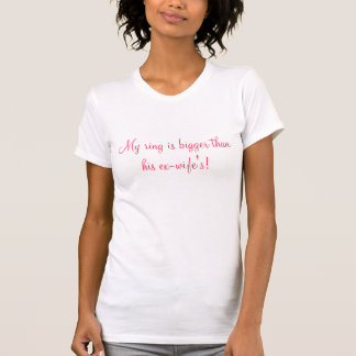 My ring is bigger...  pink type T-Shirt