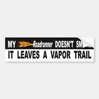 My Roadrunner Doesnt Smoke It Leaves A Vapor Trail Bumper Sticker