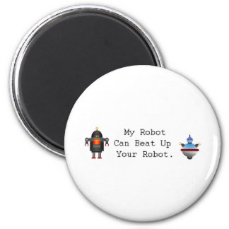 My Robot Can Beat Up Your Robot 2 Inch Round Magnet