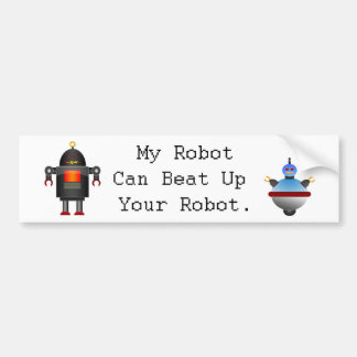 My Robot Can Beat Up Your Robot Bumper Sticker
