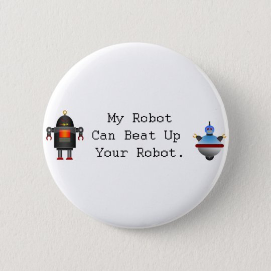 My Robot Can Beat Up Your Robot Button