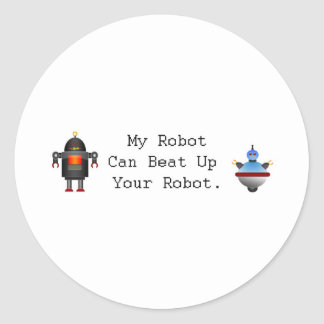 My Robot Can Beat Up Your Robot Classic Round Sticker